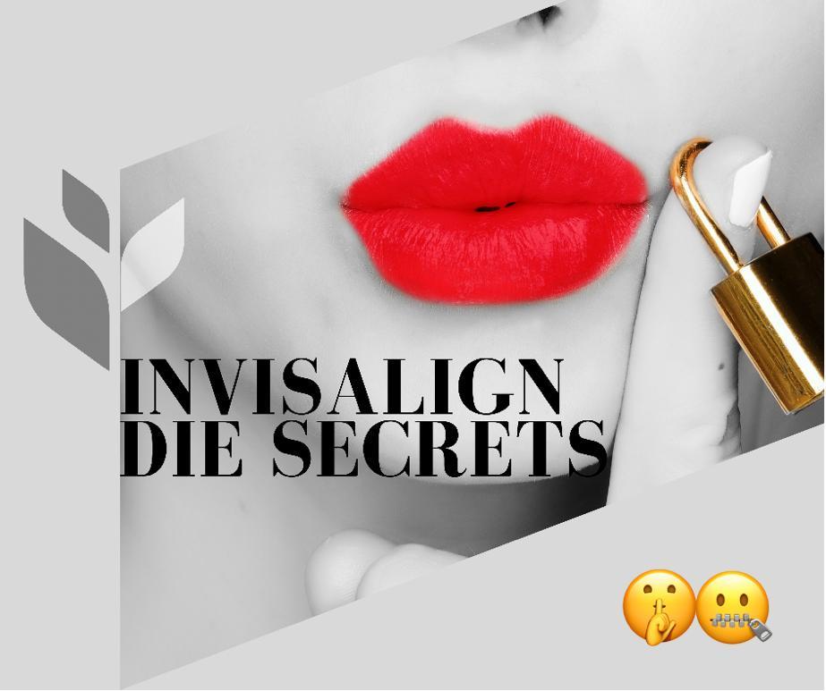 Invisalign die Secrets - entdecke die geheimen Vorteile einer Invisalign-Behandlung.